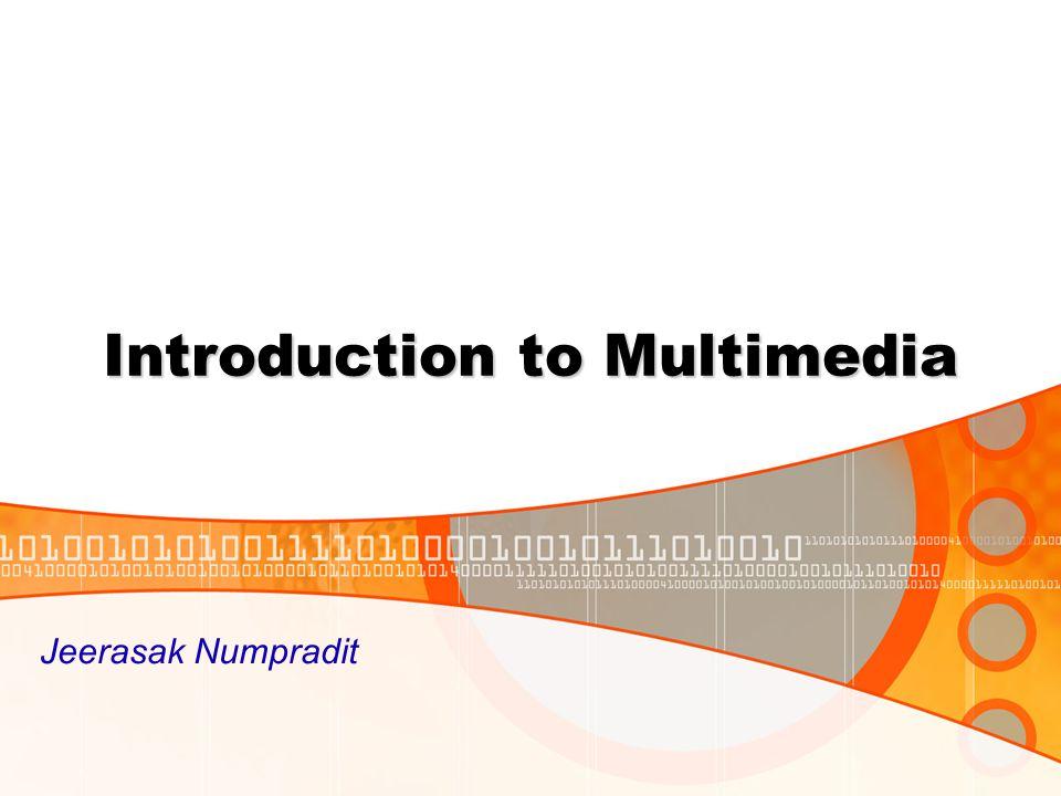 Introduction to Multimedia Jeerasak Numpradit