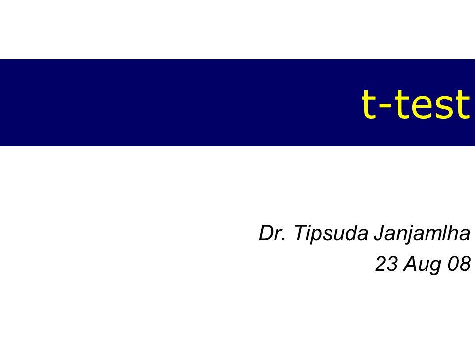 t-test Dr. Tipsuda Janjamlha 23 Aug 08