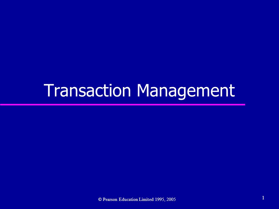 1 Transaction Management © Pearson Education Limited 1995, 2005
