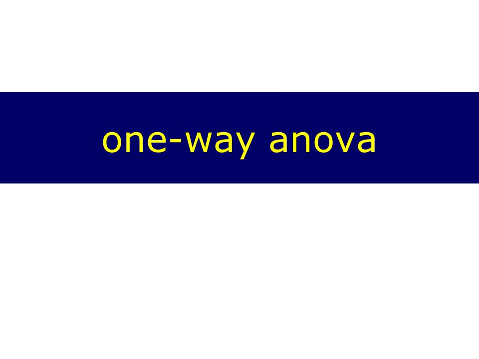 Steps in One-Way ANOVA Is the DV: interval/ratio and IV: nominal level.