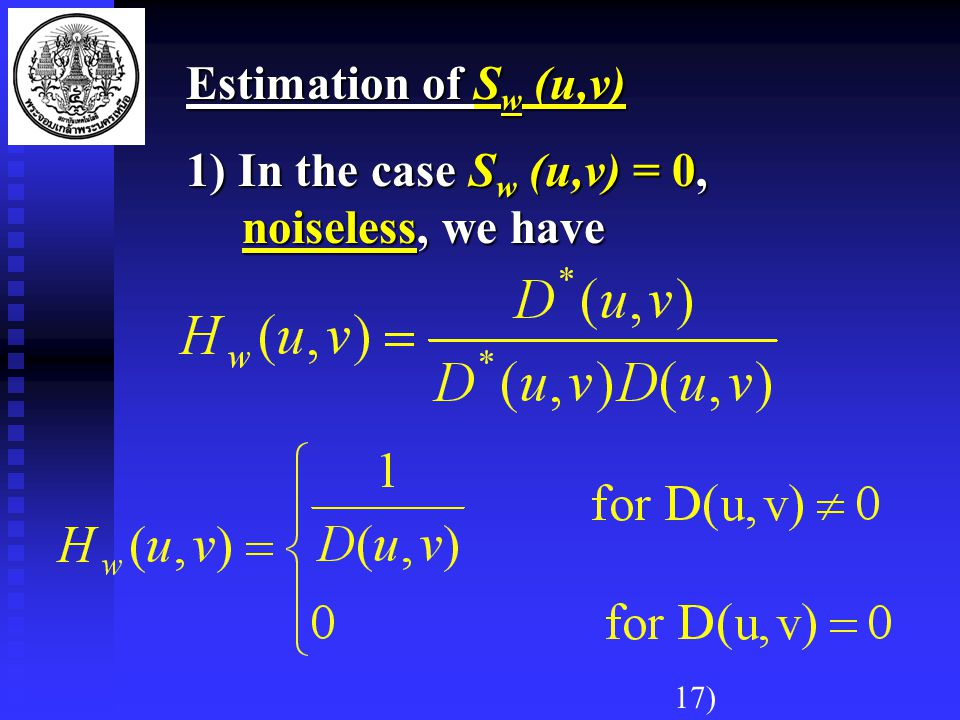 Estimation of S w (u,v) 1) In the case S w (u,v) = 0, noiseless, we have 17)
