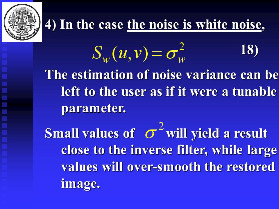 4) In the case the noise is white noise, 18) The estimation of noise variance can be left to the user as if it were a tunable parameter.