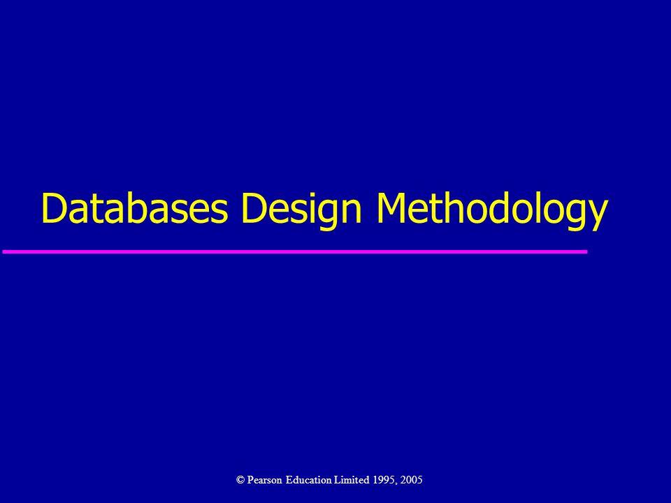 Databases Design Methodology © Pearson Education Limited 1995, 2005