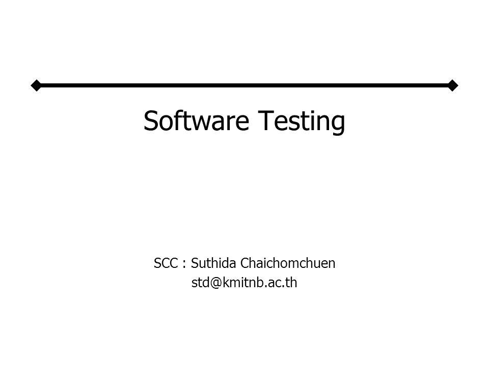 Software Testing SCC : Suthida Chaichomchuen std@kmitnb.ac.th