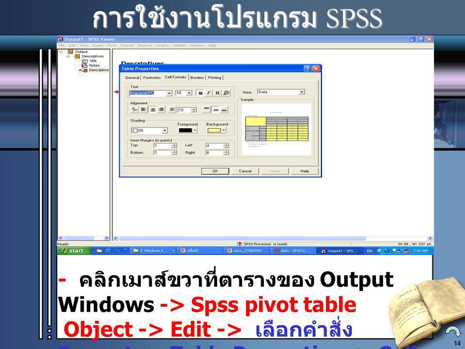 14 การใช้งานโปรแกรม SPSS การใช้งานโปรแกรม SPSS - คลิกเมาส์ขวาที่ตารางของ Output Windows -> Spss pivot table Object -> Edit -> เลือกคำสั่ง Format -> Table Properties -> Cell Format