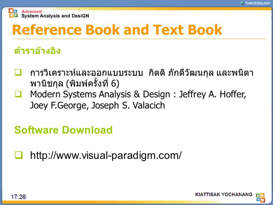 Reference Book and Text Book ตำราอ้างอิง  การวิเคราะห์และออกแบบระบบ กิตติ ภักดีวัฒนกุล และพนิดา พานิชกุล (พิมพ์ครั้งที่ 6)  Modern Systems Analysis