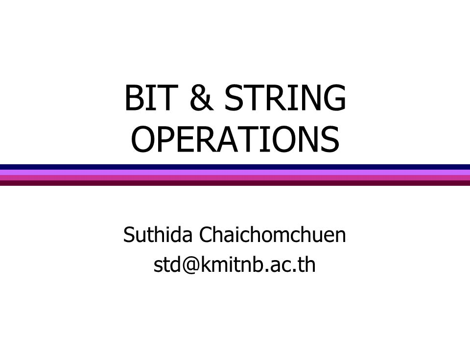 BIT & STRING OPERATIONS Suthida Chaichomchuen std@kmitnb.ac.th