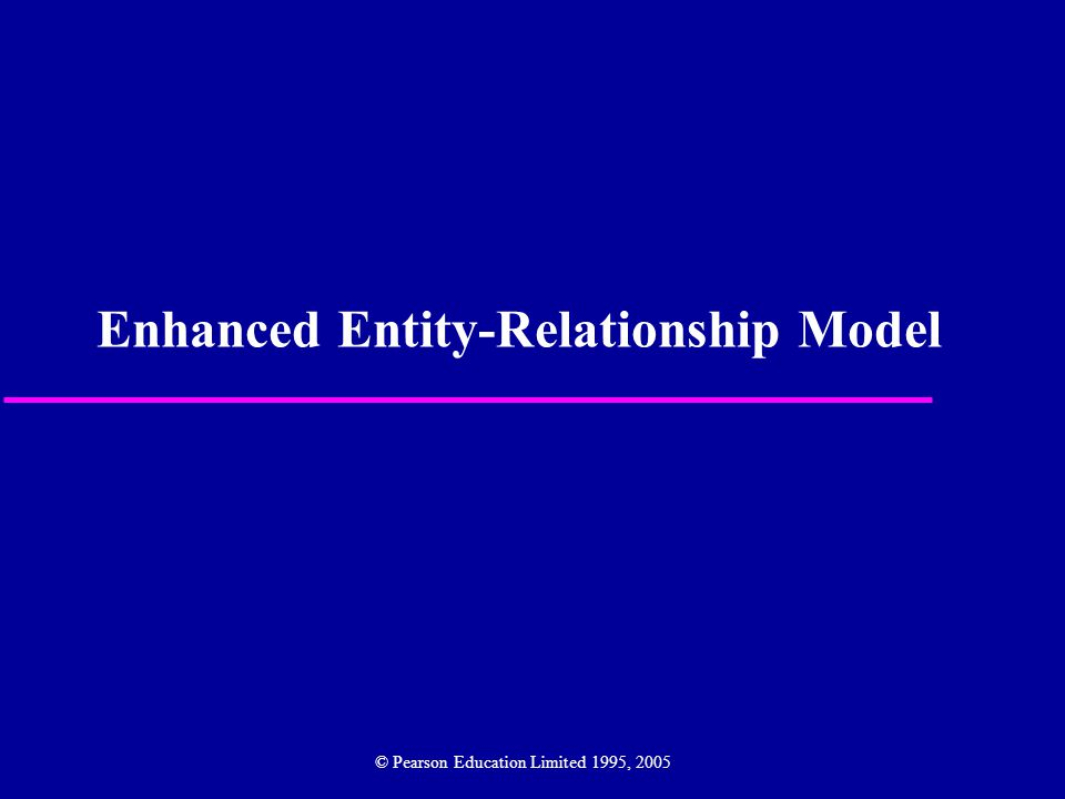 Enhanced Entity-Relationship Model u Since 1980s there has been an increase in emergence of new database applications with more demanding requirements.