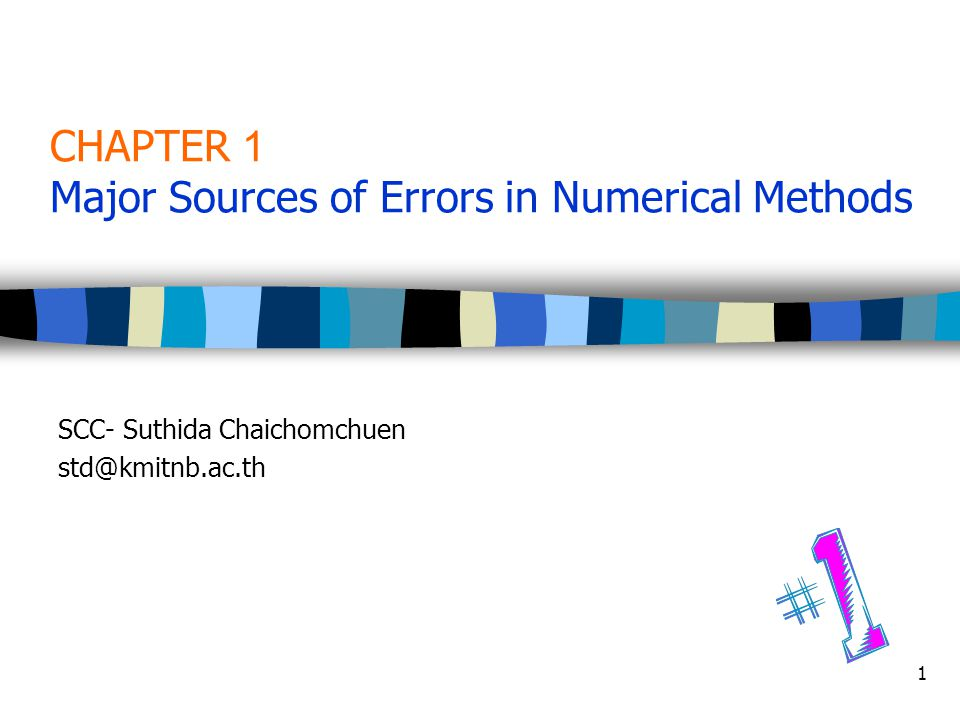 1 CHAPTER 1 Major Sources of Errors in Numerical Methods SCC- Suthida Chaichomchuen std@kmitnb.ac.th