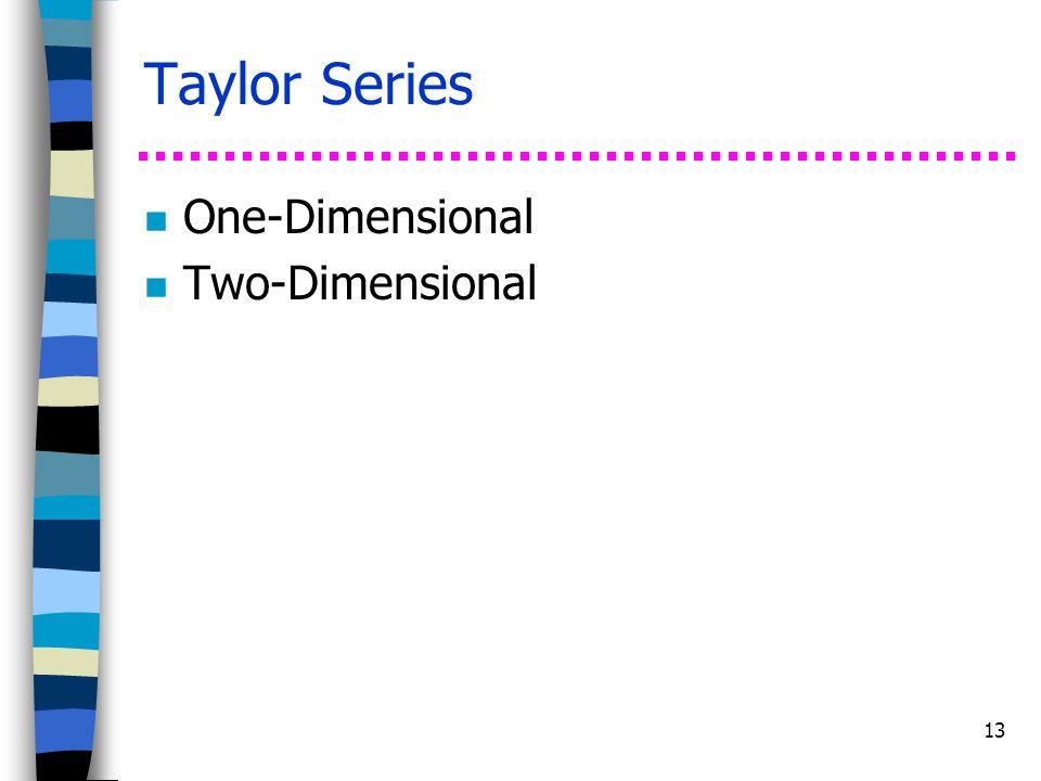 13 Taylor Series n One-Dimensional n Two-Dimensional