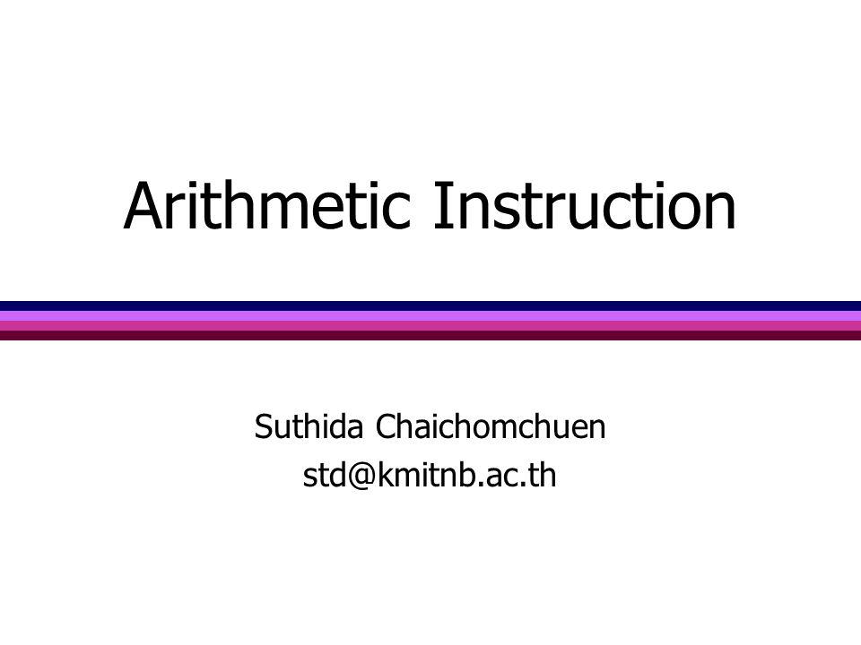 2 Arithmetic Instruction เป็นคำสั่งที่ใช้ในการคำนวณทาง คณิตศาสตร์ เช่น บวก ลบ คูณ หาร กับ เลขฐานสองหรือเลขฐานสิบ