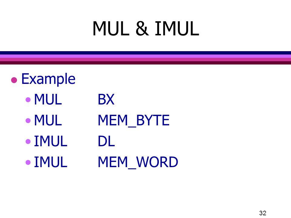 32 MUL & IMUL l Example MULBX MULMEM_BYTE IMULDL IMULMEM_WORD