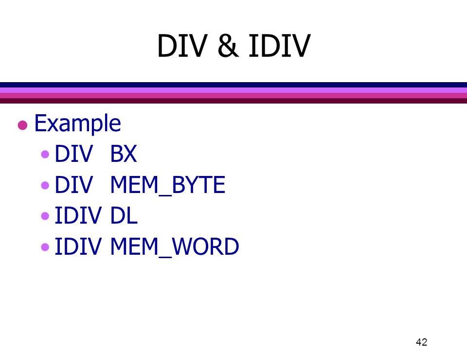 42 DIV & IDIV l Example DIVBX DIVMEM_BYTE IDIVDL IDIVMEM_WORD