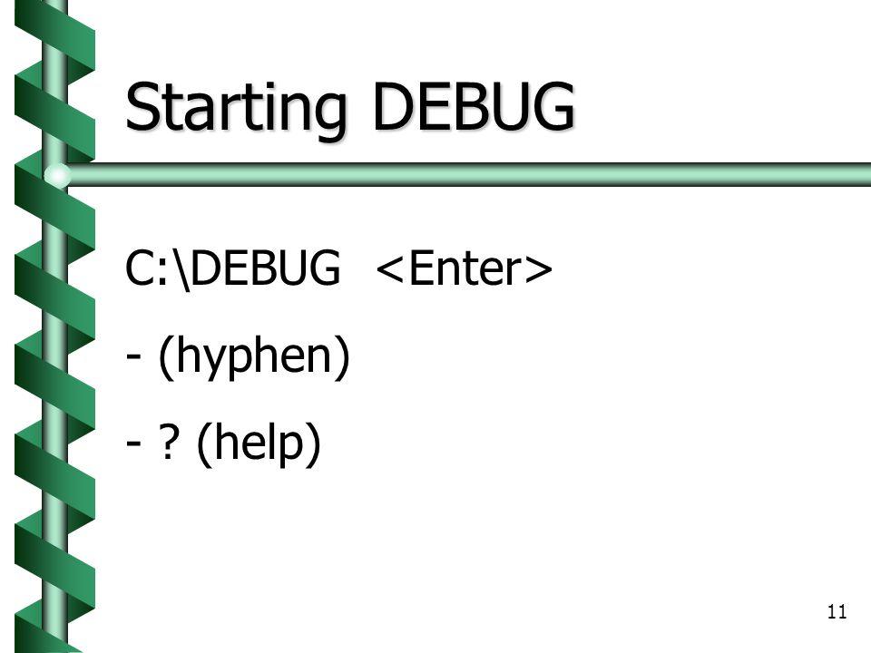 11 Starting DEBUG C:\DEBUG - (hyphen) - ? (help)