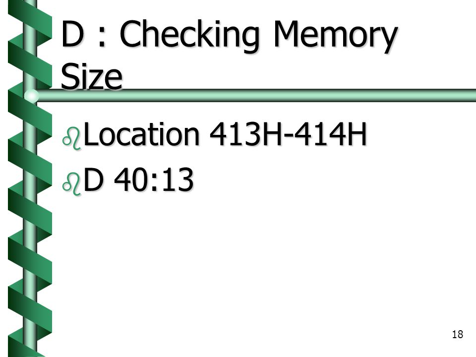 18 D : Checking Memory Size  Location 413H-414H  D 40:13
