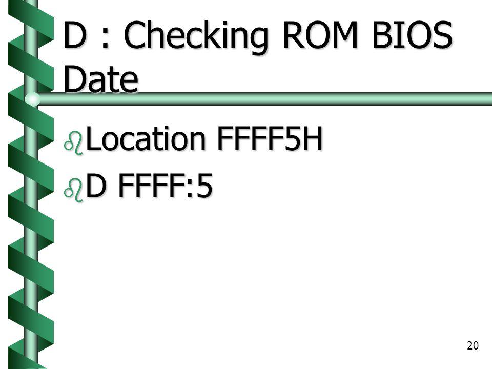 20 D : Checking ROM BIOS Date  Location FFFF5H  D FFFF:5