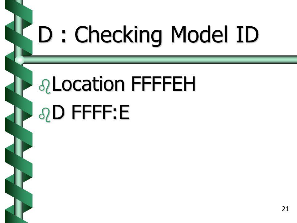 21 D : Checking Model ID  Location FFFFEH  D FFFF:E
