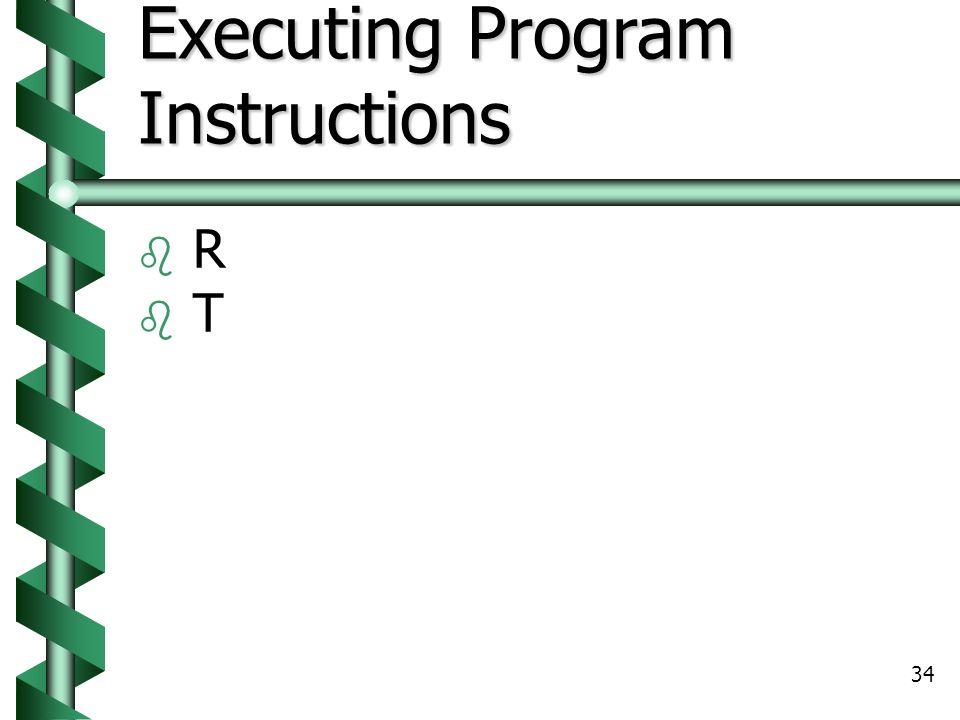34 Executing Program Instructions  R  T