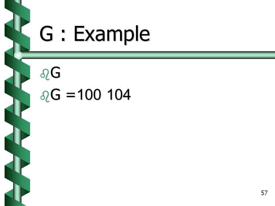 57 G : Example GGGG  G =100 104