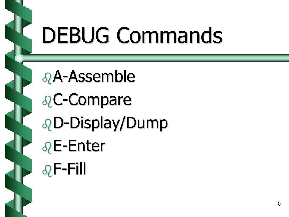 6 DEBUG Commands  A-Assemble  C-Compare  D-Display/Dump  E-Enter  F-Fill