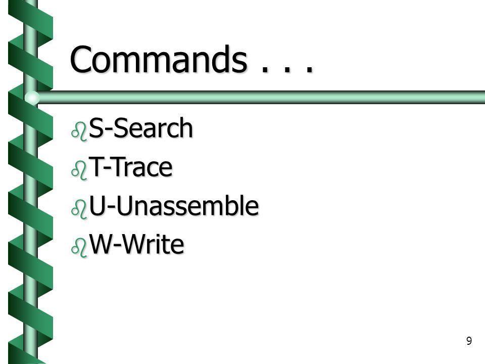9 Commands...  S-Search  T-Trace  U-Unassemble  W-Write