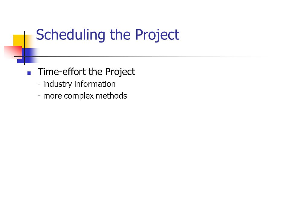 Scheduling the Project Time-effort the Project - industry information - more complex methods