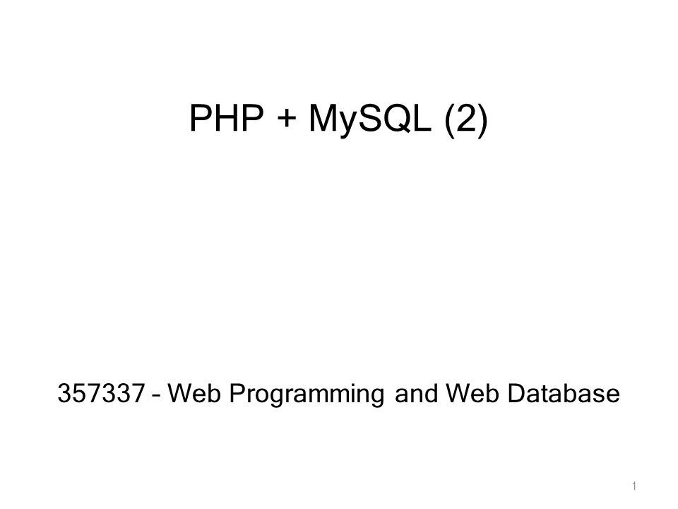 PHP + MySQL (2) 357337 – Web Programming and Web Database 1