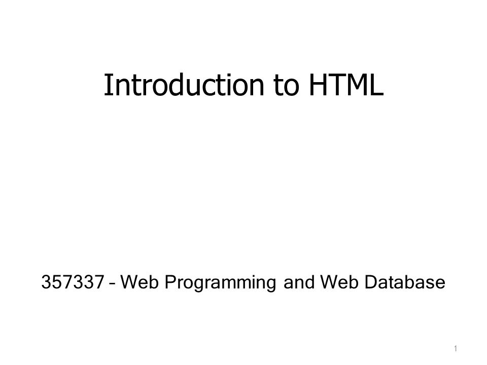 Introduction to HTML 357337 – Web Programming and Web Database 1