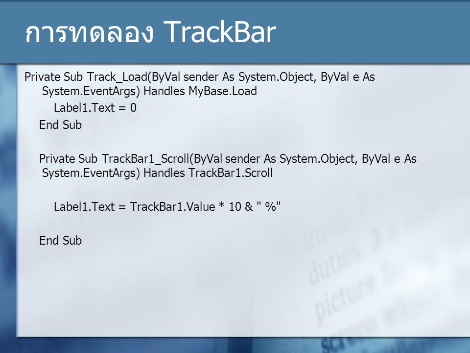 Private Sub Track_Load(ByVal sender As System.Object, ByVal e As System.EventArgs) Handles MyBase.Load Label1.Text = 0 End Sub Private Sub TrackBar1_S