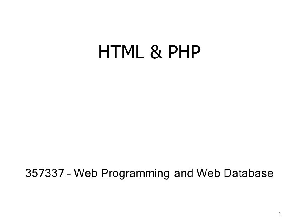 HTML & PHP 357337 – Web Programming and Web Database 1