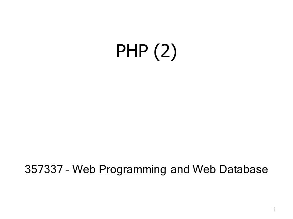 PHP (2) 357337 – Web Programming and Web Database 1