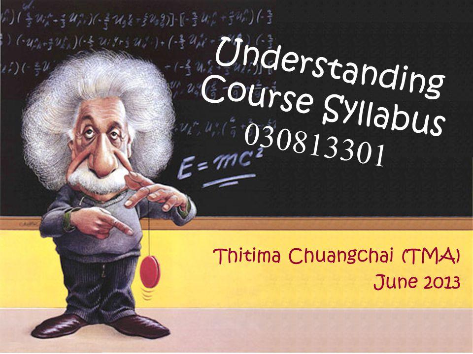 Understanding Course Syllabus 030813301 Thitima Chuangchai (TMA) June 2013