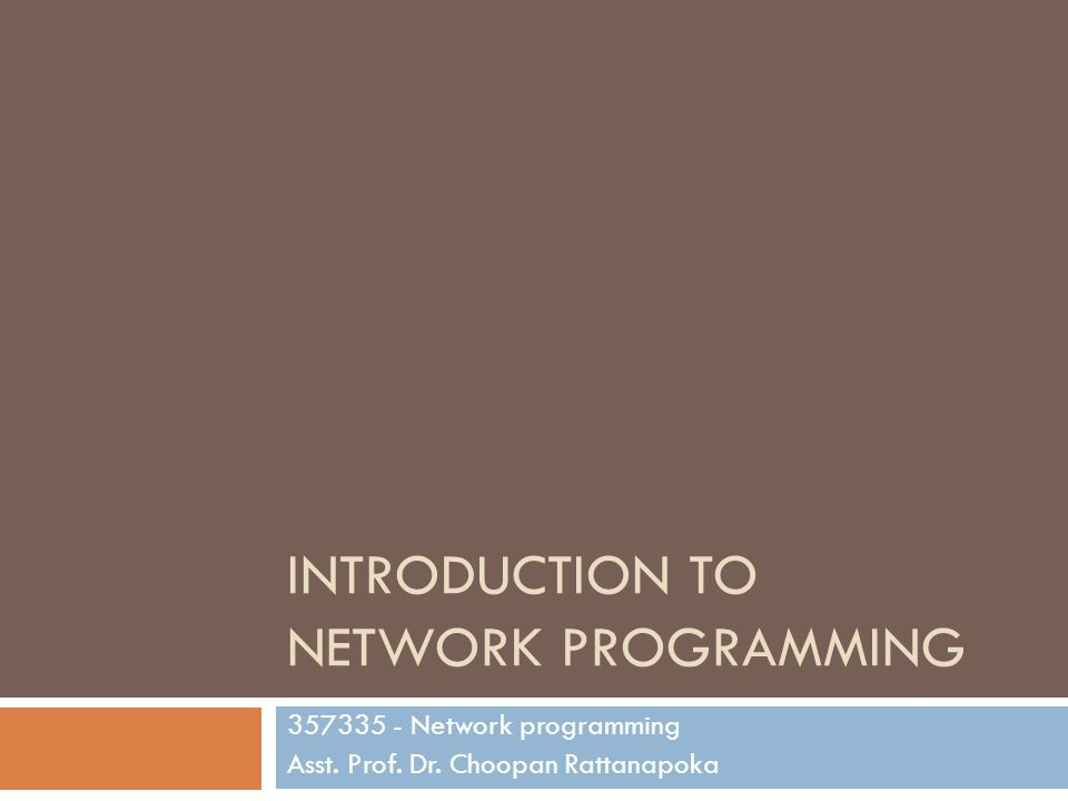 หัวข้อเรียน  Introduction to Network Programming  Overview Java  Java I/O  Thread  Looking up IP address and Socket  Client Applications (Web)  ServerSocket  Client/Server Applications (File Transfer)  UDP