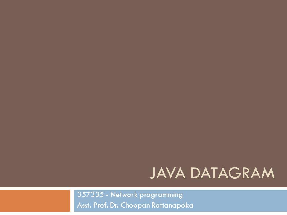 JAVA DATAGRAM 357335 - Network programming Asst. Prof. Dr. Choopan Rattanapoka