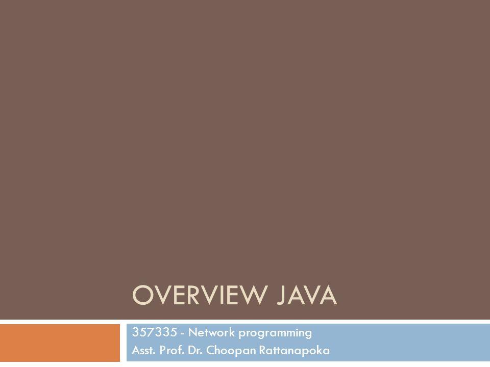 Introduction  Java จะคู่กับ motto write once run anywhere  การพัฒนาโปรแกรมด้วยภาษา Java จะต้องติดตั้ง JDK ซึ่งจะประกอบด้วย  javac (java compiler) เป็นตัว compiler ที่แปลง source code (.java) ให้เป็น java bytecode (.class)  java bytecode เปรียบเสมือน executable file ที่สามารถ นำไปใช้งานได้กับทุก OS ที่ support java  java เป็นตัว interpreter ที่จะอ่าน java bytecode เป็น ภาษาเครื่อง