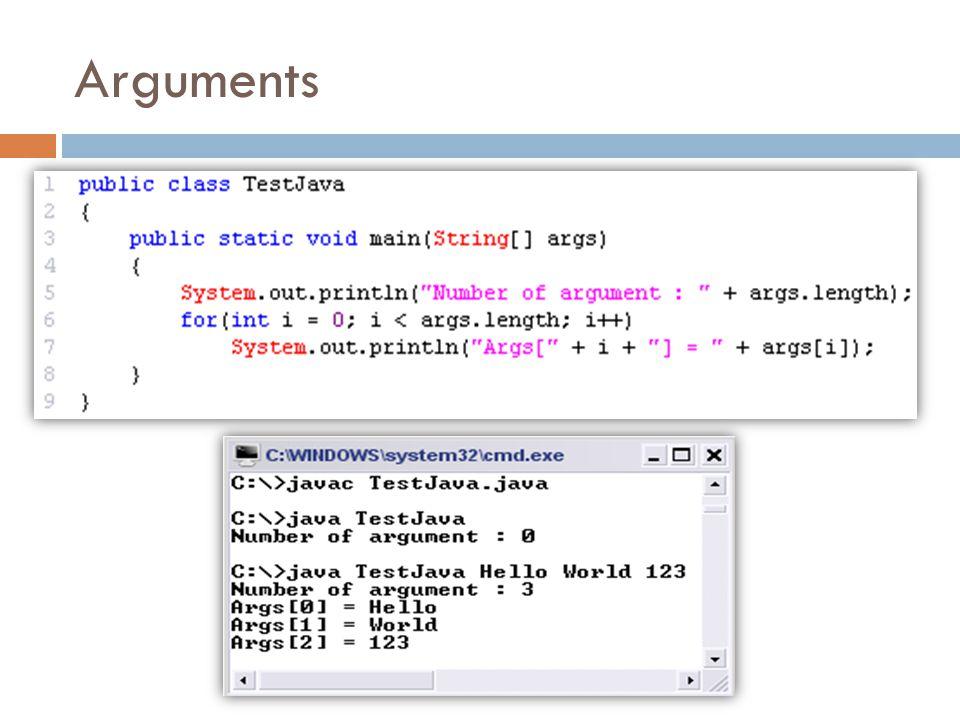 Type Conversion  เนื่องจากการรับ argument จาก command line นั้นจะ อยู่ในรูป String  ดังนั้นถ้าอยากรับค่าที่เป็นตัวเลขเพื่อใช้ในการ คำนวณจะต้องแปลง String เป็น data type ที่เป็น ตัวเลข สามารถเรียกใช้จาก static class ต่างๆ ต่อไปนี้เช่น  Integer.parseInt(String intValue)  Float.parseFloat(String floatValue)  Double.parseDouble(String doubleValue)