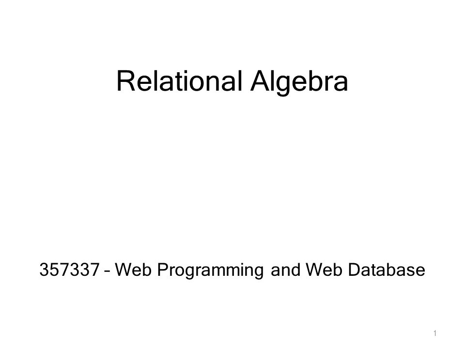 Relational Algebra 357337 – Web Programming and Web Database 1