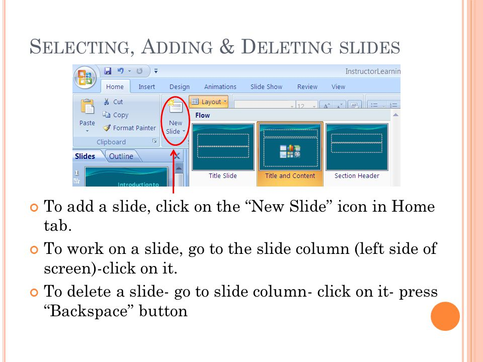 S ELECTING, A DDING & D ELETING SLIDES To add a slide, click on the New Slide icon in Home tab.