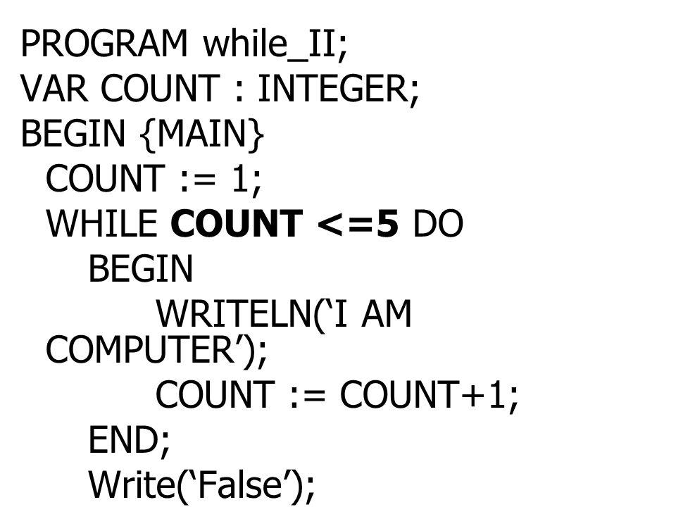 PROGRAM WHILE_1; Uses wincrt; VAR I, N : INTEGER; BEGIN I := 0; WRITE(' ป้อนจำนวนที่ ต้องการ ');READLN(N): WHILE I <= N DO BEGIN Write(I, ' '); I := I+1; END; END.