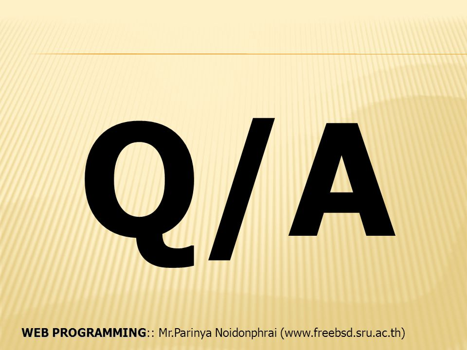 WEB PROGRAMMING WEB PROGRAMMING:: Mr.Parinya Noidonphrai (www.freebsd.sru.ac.th) Q/A