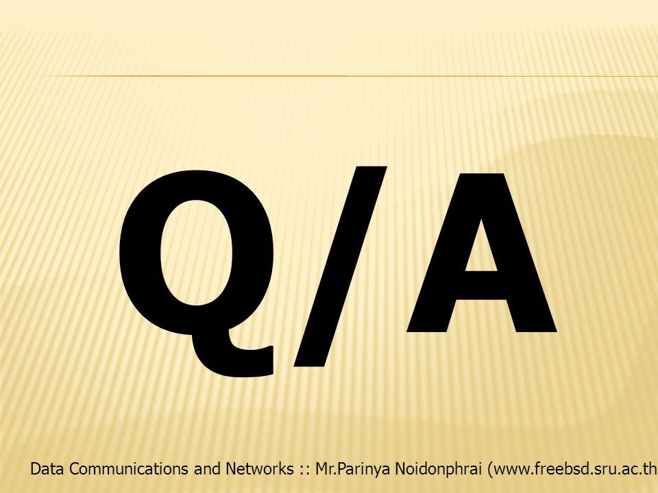 Data Communications and Networks :: Mr.Parinya Noidonphrai (www.freebsd.sru.ac.th) Q/A
