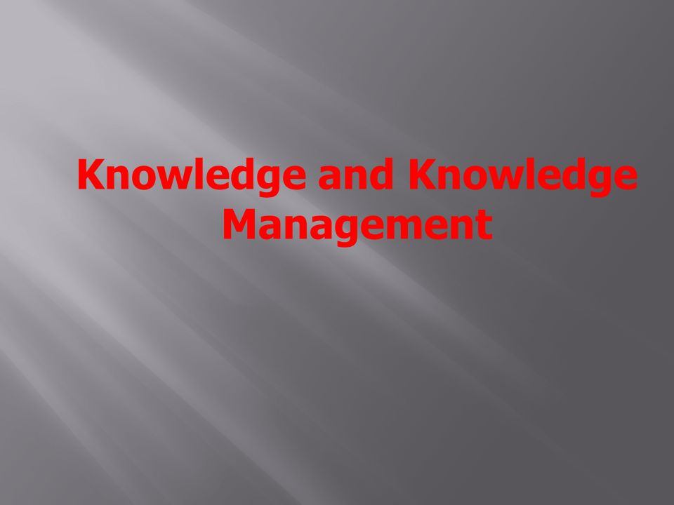  Knowledge is a value asset  Knowledge is the only meaningful resource today.
