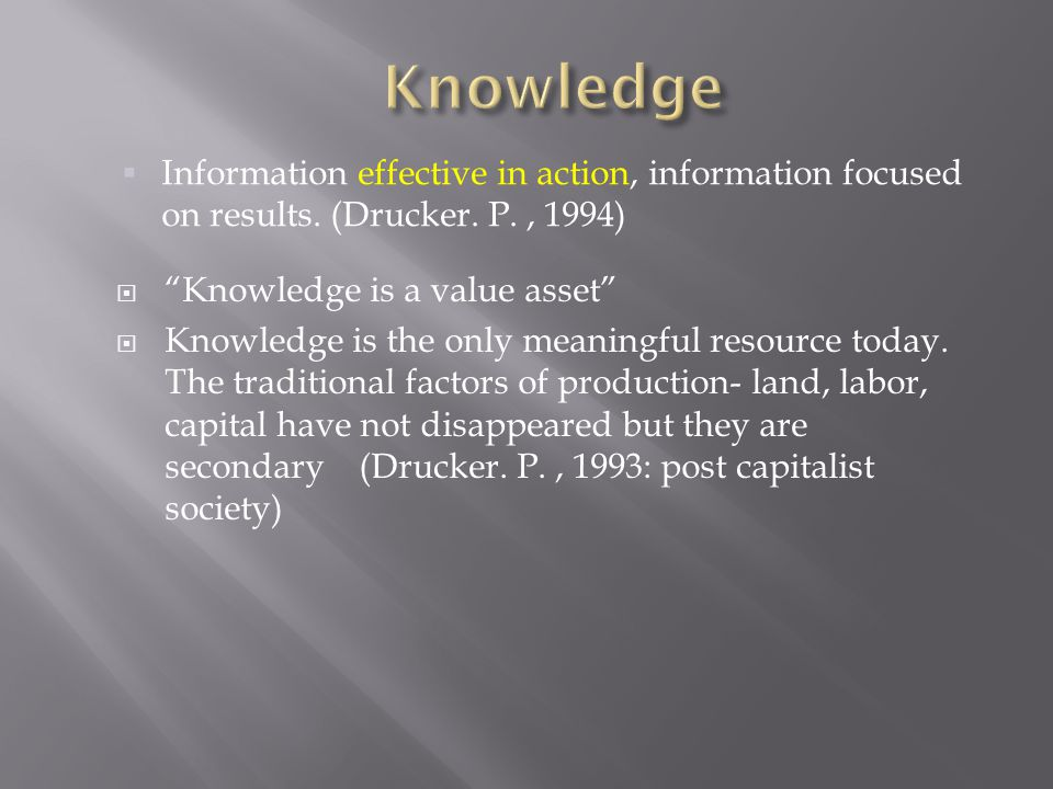  Knowledge is a value asset  Knowledge is the only meaningful resource today.