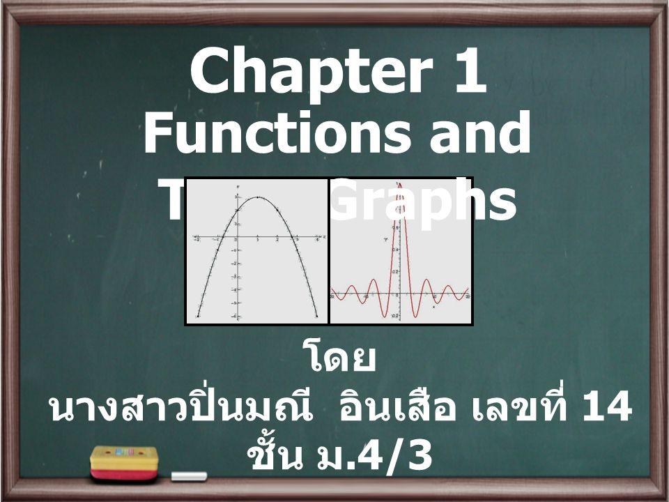 Chapter 1 Functions and Their Graphs โดย นางสาวปิ่นมณี อินเสือ เลขที่ 14 ชั้น ม.4/3