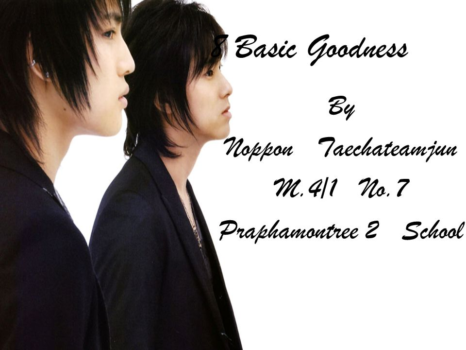 8 Basic Goodness By Noppon Taechateamjun M.4/1 No.7 Praphamontree 2 School
