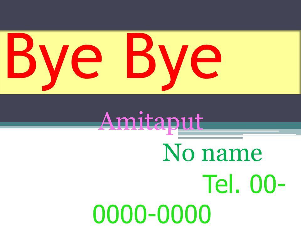 Bye Amitaput No name Tel. 00- 0000-0000