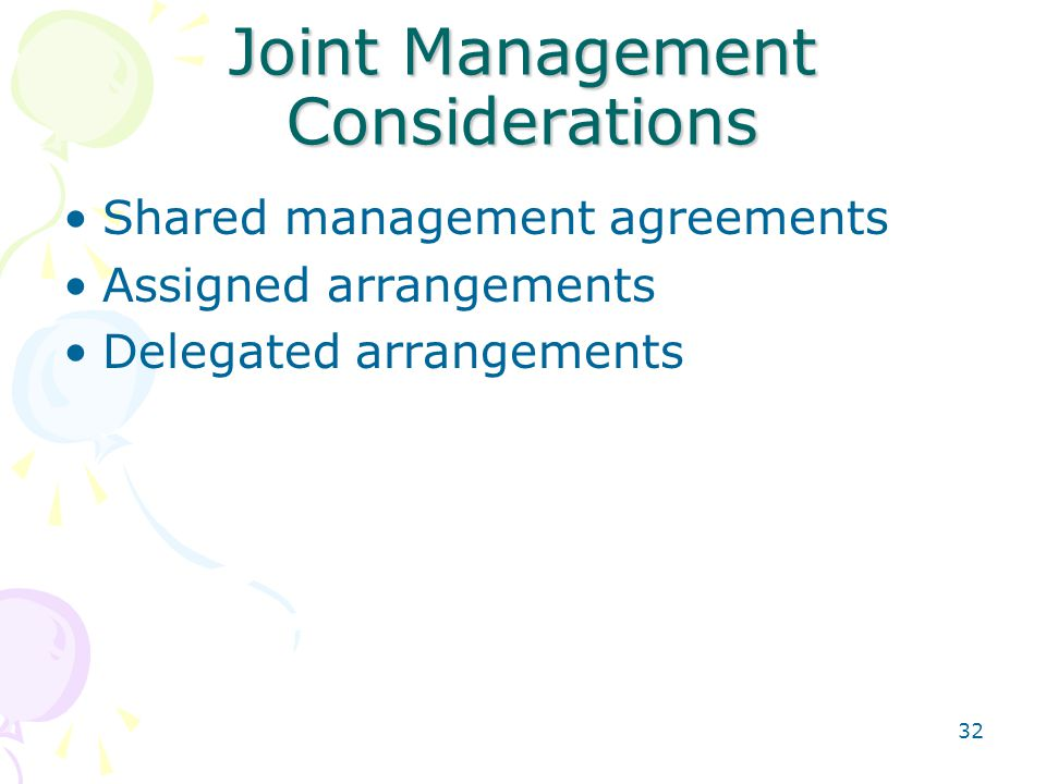 32 Joint Management Considerations Shared management agreements Assigned arrangements Delegated arrangements