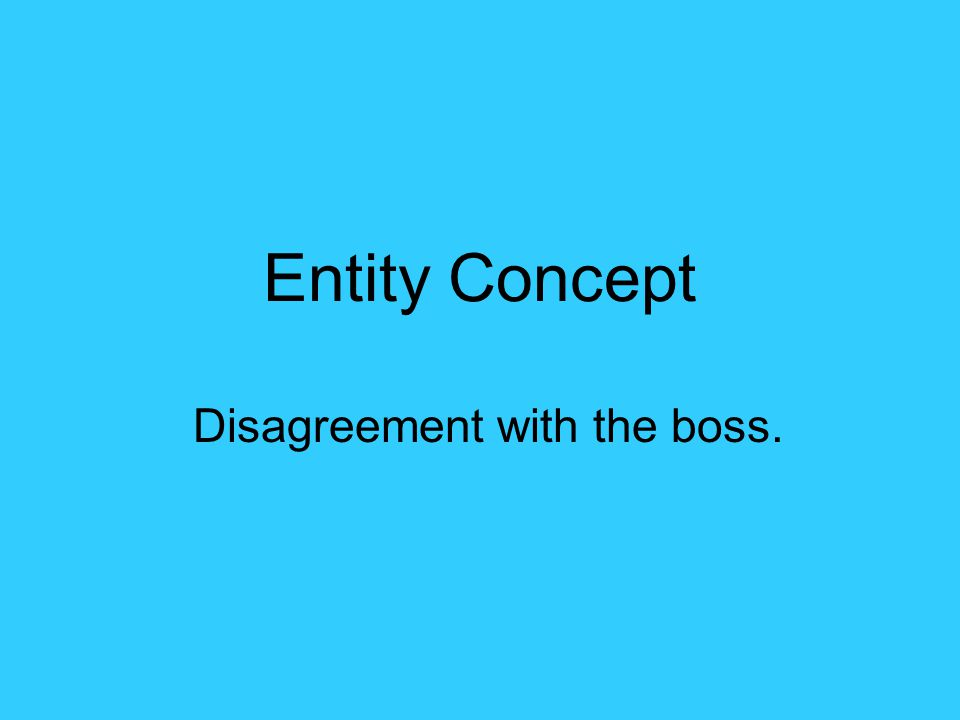 Entity Concept Disagreement with the boss.