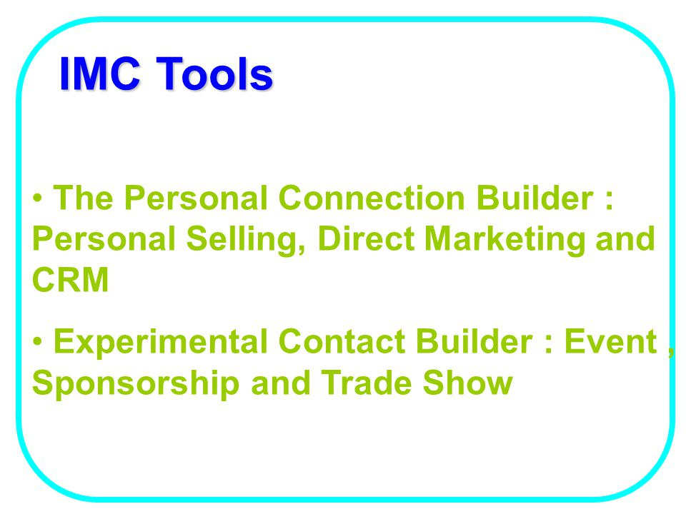 IMC Tools The Personal Connection Builder : Personal Selling, Direct Marketing and CRM Experimental Contact Builder : Event, Sponsorship and Trade Sho