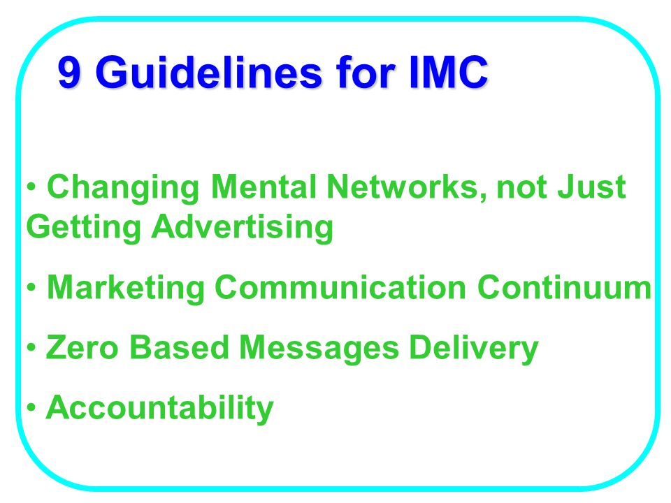 IMC Tools The Awareness Building : Advertising The Credibility Builder : Public Relations Intensify the Brand Message Consideration : Sales Promotion
